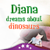 Diana dreams about Dinosaurs Free app for free
