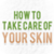 How to Take Care of Your Skin Free app for free