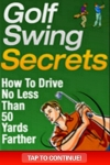 Golf Swing Secrets - How To Drive No Less Than 50 Yards Farther! screenshot 1/1