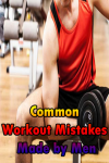 Common Workout Mistakes Made by Men screenshot 1/3